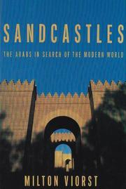 SANDCASTLES: The Arabs in Search of the Modern World by Milton Viorst