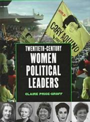 TWENTIETH-CENTURY WOMEN POLITICAL LEADERS by Claire Price-Groff