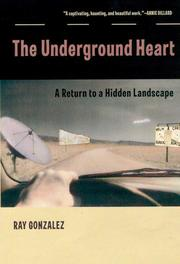 THE UNDERGROUND HEART by Ray Gonzalez