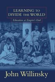LEARNING TO DIVIDE THE WORLD: Education at Empire's End by John Willinsky