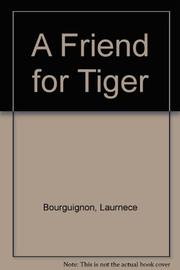 A FRIEND FOR TIGER by Laurence Bourguignon