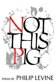 NOT THIS PIG by Philip Levine
