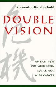 DOUBLE VISION: An East-West Collaboration for Coping with Cancer by Alexandra Dundas Todd