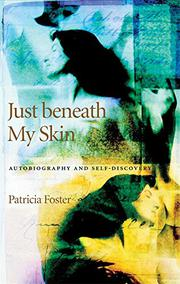 JUST BENEATH MY SKIN by Patricia Foster