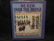 WE FLEW OVER THE BRIDGE by Faith Ringgold