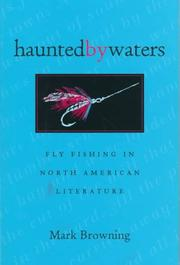 HAUNTED BY WATERS: Fly Fishing in North American Literature by Mark Browning