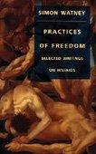 PRACTICES OF FREEDOM by Simon Watney