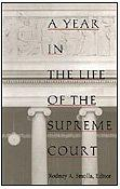 A YEAR IN THE LIFE OF THE SUPREME COURT by Rodney A. Smolla