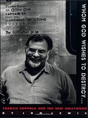 WHOM GOD WISHES TO DESTROY...: Francis Coppola and the New Hollywood by Jon Lewis