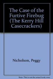THE CASE OF THE FURTIVE FIREBUG by Peggy Nicholson