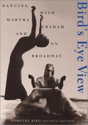 BIRD'S EYE VIEW: Dancing with Martha Graham and on Broadway by Dorothy & Joyce Greenberg Bird