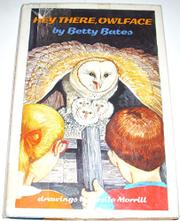 HEY THERE, OWLFACE by Betty Bates
