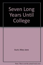 SEVEN LONG YEARS UNTIL COLLEGE by Mary Jane Auch