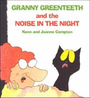 GRANNY GREENTEETH AND THE NOISE IN THE NIGHT by Kenn Compton