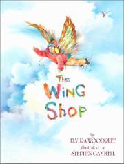 THE WING SHOP by Elvira Woodruff