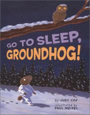 GO TO SLEEP, GROUNDHOG! by Judy Cox