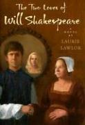 THE TWO LOVES OF WILL SHAKESPEARE by Laurie Lawlor