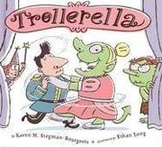 TROLLERELLA by Karen M.  Stegman-Bourgeois
