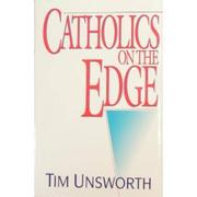 CATHOLICS ON THE EDGE by Tim Unsworth