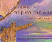 TO FIND THE WAY by Susan Nunes