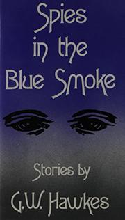 SPIES IN THE BLUE SMOKE by G.W. Hawkes