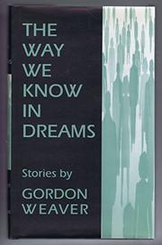 THE WAY WE KNOW IN DREAMS by Gordon Weaver