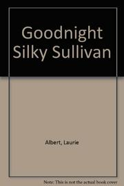 GOODNIGHT SILKY SULLIVAN by Laurie Alberts