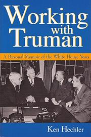 WORKING WITH TRUMAN: A Personal Memoir of the White House Years by Ken Hechler