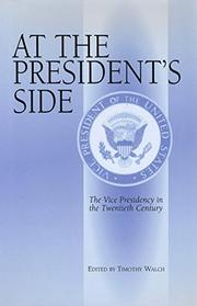 AT THE PRESIDENT'S SIDE by Timothy Walch