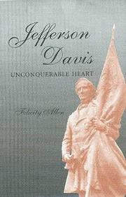 JEFFERSON DAVIS, UNCONQUERABLE HEART by Felicity Allen