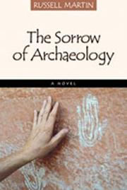 THE SORROW OF ARCHAEOLOGY by Russell Martin