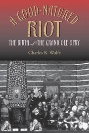 A GOOD-NATURED RIOT by Charles K. Wolfe