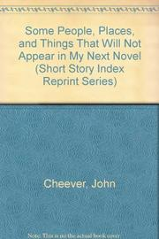 SOME PEOPLE, PLACES, AND THINGS THAT WILL NOT APPEAR IN MY NEXT NOVEL by John Cheever