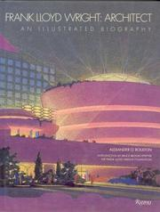 FRANK LLOYD WRIGHT: ARCHITECT by Alexander O. Boulton