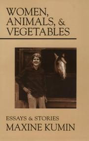 """WOMEN, ANIMALS, AND VEGETABLES: Essays and Stories"" by Maxine Kumin"