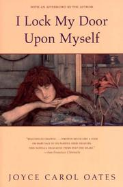 I LOCK MY DOOR UPON MYSELF by Joyce Carol Oates
