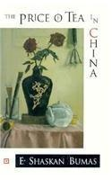 THE PRICE OF TEA IN CHINA by E. Shaskan Bumas