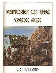 MEMORIES OF THE SPACE AGE by J.G. Ballard