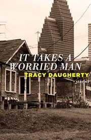 IT TAKES A WORRIED MAN by Tracy Daugherty