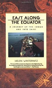 EAST ALONG THE EQUATOR: A Journey Up the Congo and into Zaire by Helen Winternitz