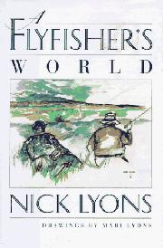 A FLYFISHER'S WORLD by Nick Lyons