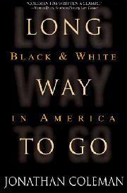LONG WAY TO GO: Black and White in America by Jonathan Coleman