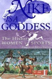 NIKE IS A GODDESS: The History of Women in Sports by Lissa--Ed. Smith