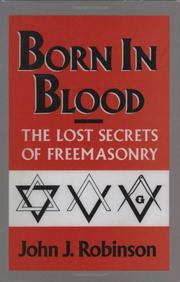 BORN IN BLOOD: The Lost Secrets of Freemasonry by John J. Robinson