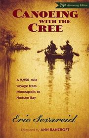 CANOEING WITH THE CREE by Arnold E. Sevareid
