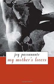 MY MOTHER'S LOVERS by Joy Passanante