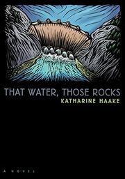 THAT WATER, THOSE ROCKS by Katharine Haake