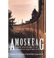 AMOSKEAG: Life and Work in An American Factory-City by Tamara K. & Randolph Langenbach Hareven