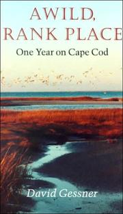 """A WILD, RANK PLACE: One Year on Cape Cod"" by David Gessner"