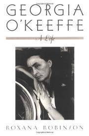 GEORGIA O'KEEFFE: A Life by Roxana Robinson